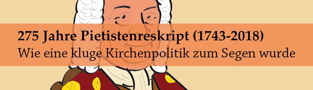 275 Jahre Pietistenreskript (1743-2018)