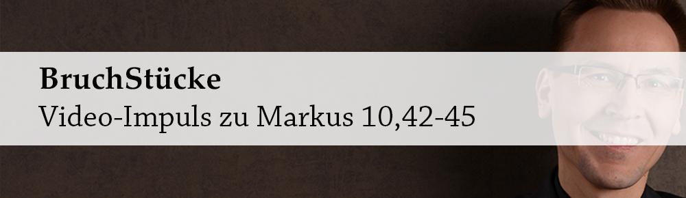 BruchStücke – Video-Impuls zu Markus 10,42-45